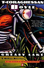 Greasy Lake & other stories de T.…