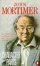 Character Parts by John Mortimer