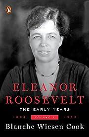 Eleanor Roosevelt, Vol. 1: 1884-1933 af…