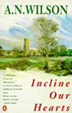 Incline Our Hearts by A. N. Wilson