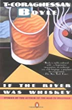 If the River Was Whiskey by T. C. Boyle