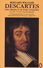 Descartes: The Project of Pure Enquiry by…