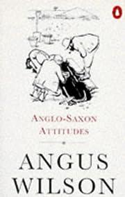 Anglo-Saxon Attitudes por Angus Wilson