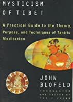 The Tantric Mysticism of Tibet: A Practical…
