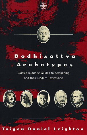 Bodhisattva Archetypes: Classic Buddhist Guides to Awakening and Their Modern Expression, Leighton, Taigen Daniel