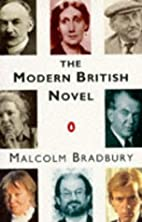 The Modern British Novel by Malcolm Bradbury