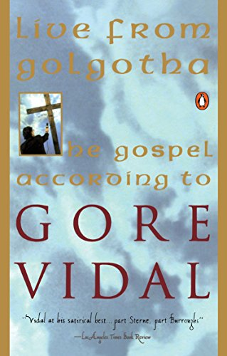 Live from Golgotha: The Gospel According to Gore Vidal by Gore Vidal, by Vidal, Gore
