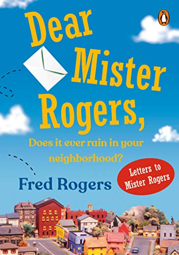 Dear Mister Rogers, Does it Ever Rain in Your Neighborhood by Fred Rogers
