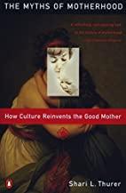 Myths of Motherhood: How Culture Reinvents…