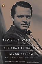 Orson Welles: The Road to Xanadu by Simon…