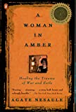 A Woman in Amber: Healing the Trauma of War and Exile, Nesaule, Agate