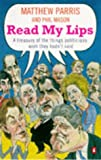 Read my lips : a treasury of the things politicians wish they hadn't said / Matthew Parris, Phil Mason
