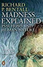 Madness Explained: Psychosis and Human Nature - Richard P Bentall
