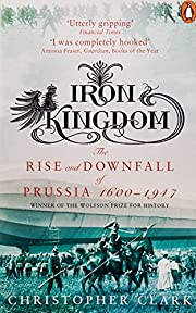 Iron Kingdom: The Rise and Downfall of…