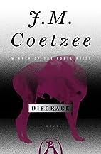Disgrace: A Novel by J. M. Coetzee