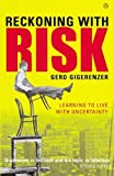 Reckoning with risk : learning to live with uncertainty / Gerd Gigerenzer