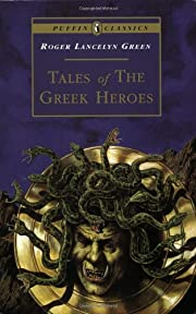 Tales of the Greek Heroes: Retold From the…