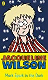 Mark Spark in the dark / Jacqueline Wilson ; illustrated by Bethan Matthews