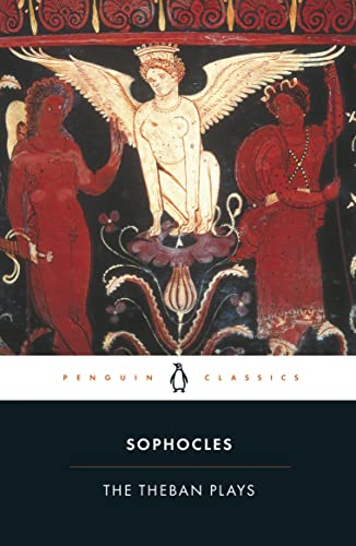 The Theban Plays: King Oedipus; Oedipus at Colonus; Antigone (Penguin Classics), Sophocles