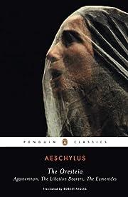 The Oresteia: Agamemnon; The Libation…
