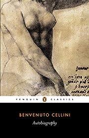 The Autobiography of Benvenuto Cellini…