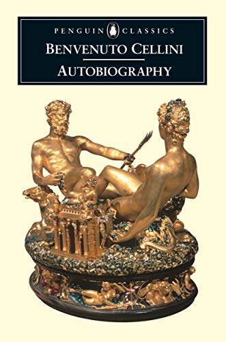 The Autobiography of Benvenuto Cellini (Penguin Classics), Benvenuto Cellini