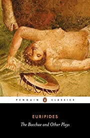 The Bacchae and Other Plays (Penguin…