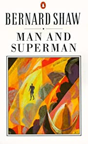 Man and Superman : A Comedy and a Philosophy…