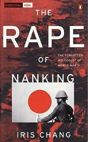 The Rape of Nanking: The Forgotten Holocaust…