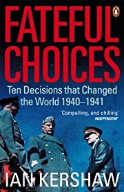 Fateful Choices: Ten Decisions that Changed…