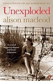 Unexploded de Alison Macleod