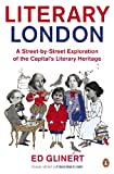Literary London : a street by street exploration of the capital's literary heritage / Ed Glinert