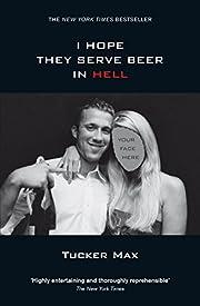 I Hope They Serve Beer in Hell de Tucker Max