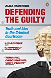 Defending the guilty : truth and lies in the criminal courtroom / Alex McBride