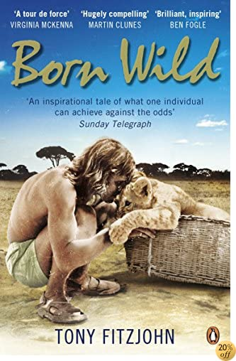 Born Wild The Extraordinary Story Of One Mans Passion For Lions ...