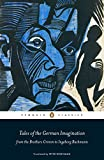Tales of the German imagination from the Brothers Grimm to Ingeborg Bachmann / selected, translated and edited by Peter Wortsman