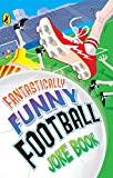 Fantastically funny football joke book. / Dave Bromage, Rhodri Crooks and Kay Woodward ; illustrated by John Kelly