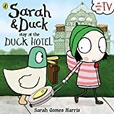 Sarah & Duck stay at the Duck Hotel / text based on the story written by Sarah Gomes Harris ; illustrations from the TV animation produced by Karrot Entertainment