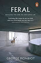 Feral: Rewilding the Land, the Sea, and…