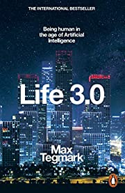 Life 3.0: Being Human in the Age of…