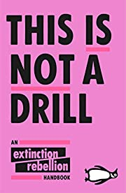 This Is Not A Drill: An Extinction Rebellion…