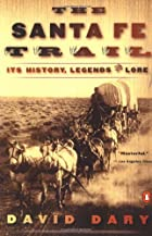 The Santa Fe Trail: Its History, Legends,…