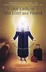 Our Lady of the Lost and Found: A Novel of…