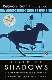 River of Shadows: Eadweard Muybridge and the…