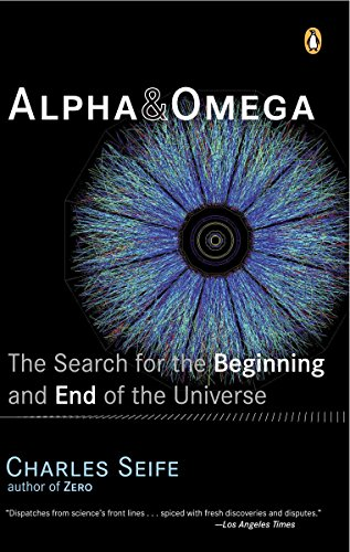Alpha and Omega: The Search for the Beginning and End of the Universe, by Seife, C.