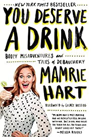 You Deserve a Drink: Boozy Misadventures and…