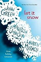 Let It Snow: Three Holiday Romances by John…