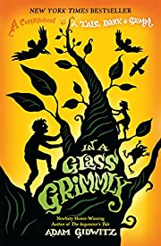 In a Glass Grimmly de Adam Gidwitz