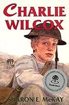 Charlie Wilcox by Sharon E. McKay