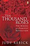 Image for Ten Thousand Roses: The Making Of A Feminist Revolution
